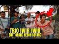 TRIO IWIR IWIR Bawakan Lagu CUMA KAMU Ada Yang Goyang Heboh