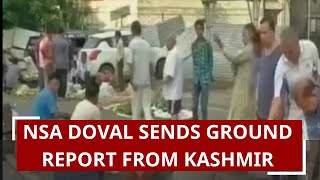 NSA Ajit Doval sends ground report from Jammu and Kashmir