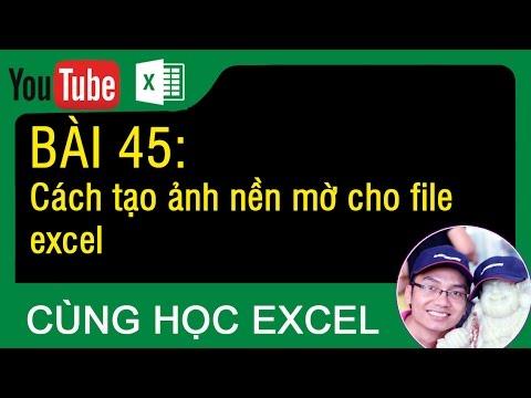 [Thủ thuật excel ]Bài 45 - Cách thêm hình nền mờ cho file exel