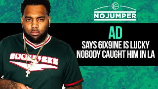 AD says 6ix9ine is lucky nobody caught him in LA, speaks on Slim 400 Getting Shot