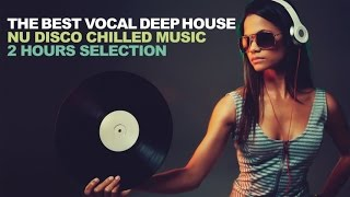 Baixar THE BEST VOCAL DEEP HOUSE - Nu Disco Chilled Music 2 Hours Selection