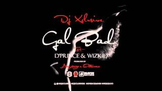 Download Video DJ Xclusive ft. D'Prince, Wizkid -- Gal Bad (Prod. Don Jazzy, Altims) MP3 3GP MP4