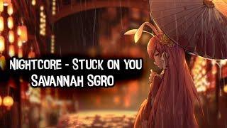 Nightcore - Stuck On You (Lyrics) | Savannah Sgro