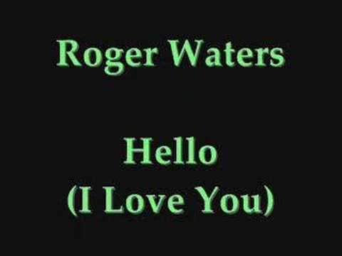 Roger Waters-Hello (I Love You)