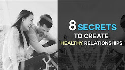 8 Secrets To Create Healthy Relationships - Relationship Tips To Make Love Last