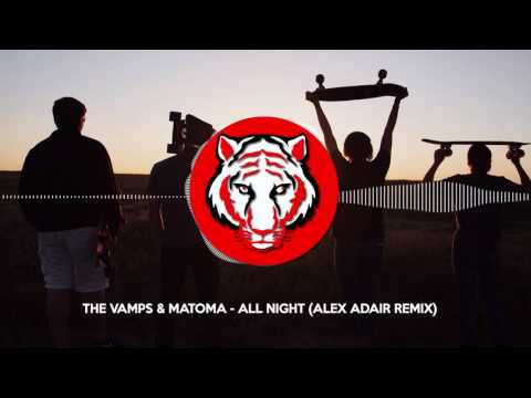 The Vamps & Matoma - All Night (Alex Adair Remix)