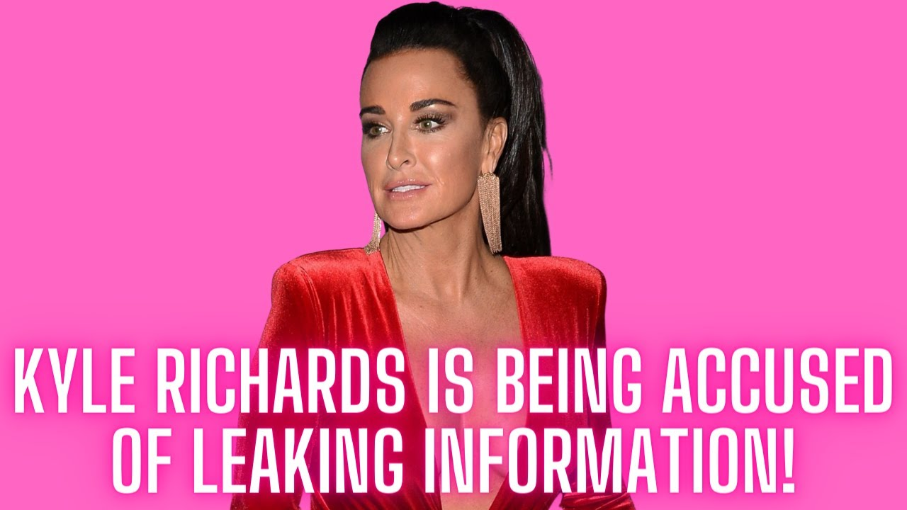 Kyle Richards Is Being Accused Of Leaking Information!