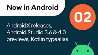 Now in Android: 02 - AndroidX releases, Android Studio 3.6 & 4.0 previews, Kotlin typealias
