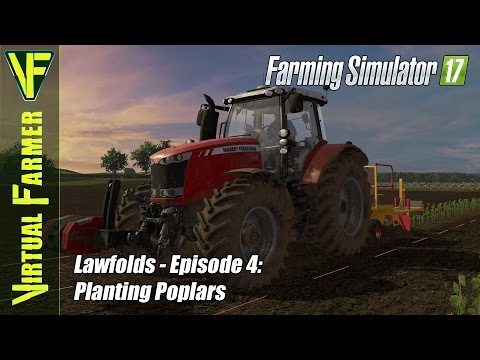 Let's Play Farming Simulator 17 - Lawfolds, Episode 4: Planting Poplars