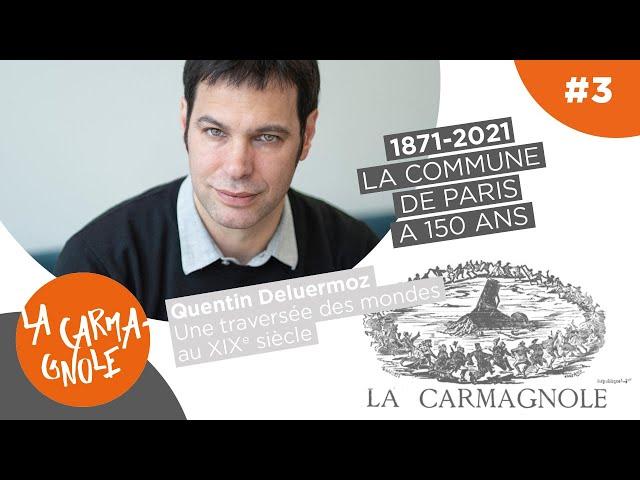 Commune(s), 1870-1871, Quentin Deluermoz : Une traversée des mondes au XIXe siècle