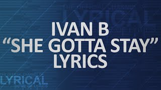Ivan B - She Gotta Stay Lyrics