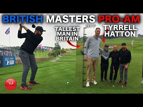 PLAYING IN THE BRITISH MASTERS PROAM WITH TYRRELL HATTON & THE TALLEST MAN IN BRITAIN