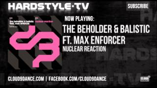 The Beholder & Balistic ft. Max Enforcer - Nuclear Reaction