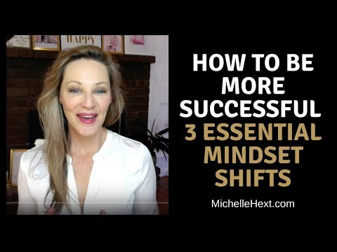 How To Be More Successful - 3 Mindset Shifts That Will Accelerate Your Success