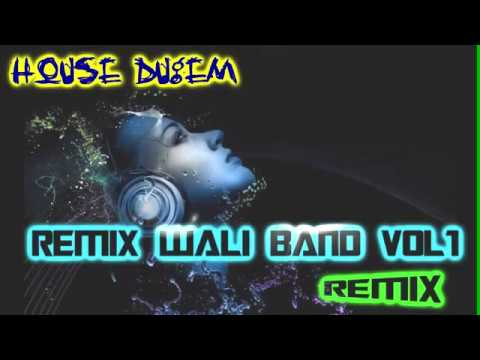House Dugem Wali Band Remix Nonstop Vol1