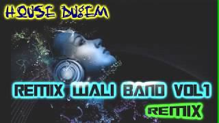 House Dugem Wali Band Remix Nonstop Vol1