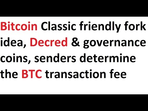 Bitcoin Classic friendly fork idea, Decred & governance, senders determine the BTC transaction fee