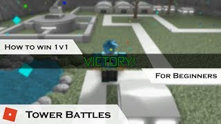 How to win 1v1 for Beginners | Tower Battles [ROBLOX] | Beginner's Guide/Strategy