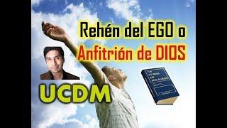 189- UN CURSO DE MILAGROS: REHÉN DEL EGO O ANFITRIÓN DE DIOS