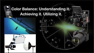 Color Balance: Understanding it. Achieving it. Utilizing it.