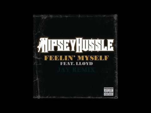 Feelin' Myself (Jay Remix) - Nipsey Hussle feat  Lloyd