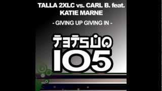 Talla 2XLC vs Carl B feat Katie Marne - Giving Up Giving In (Talla 2XLC & Ace Da Brain mix)