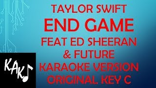 Taylor Swift - End Game feat Ed Sheeran and Future Karaoke Version Original Key C Lyrics HD Best