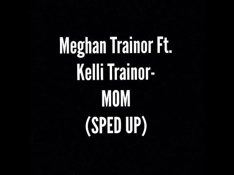 Meghan Trainor Ft. Kelli Trainor - MOM (SPED UP)