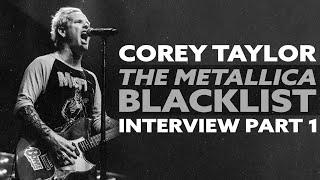 COREY TAYLOR Talks METALLICA Blacklist, Big 4 (EXCLUSIVE) - Pt. 1