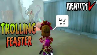 Trolling Feaster for good time : Identity V