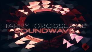Harry Crossland - Soundwave Mix: Download Now on BandCamp for FREE!