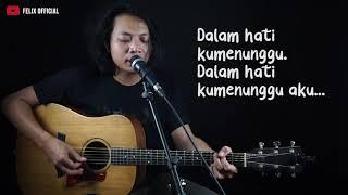 Menunggumu Noah ( Felix Irwan Cover ) Lirik Video