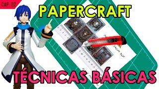 CÓMO HACER PAPERCRAFT - CAP. 2: TECNICAS BÁSICAS