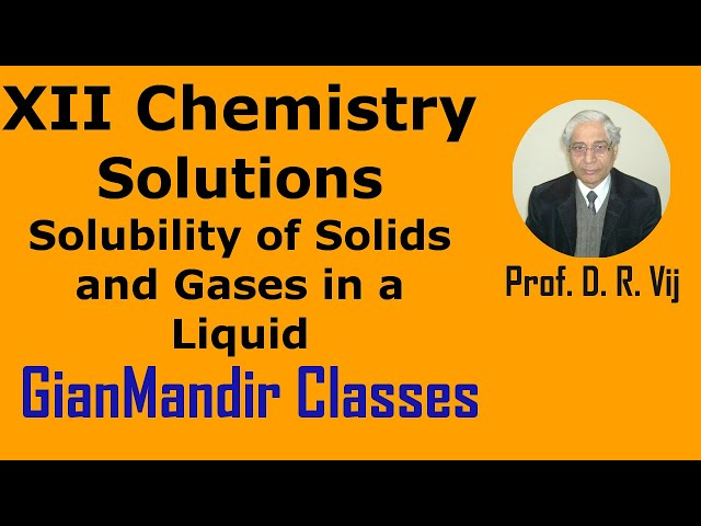 XII Chemistry | Solutions | Solubility of Solids and Gases in a Liquid by Gaurav Sir