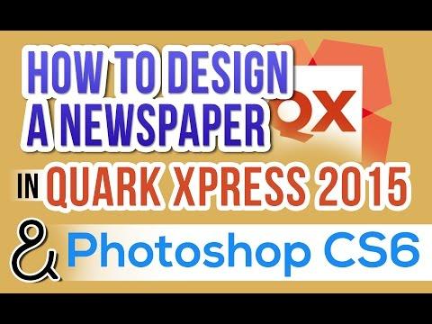 HOW TO DESIGN A NEWSPAPER IN QUARK XPRESS 2015 & PHOTOSHOP CS6