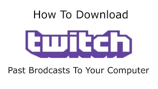 How to Download Twitch Past Broadcast Videos to Your Computer