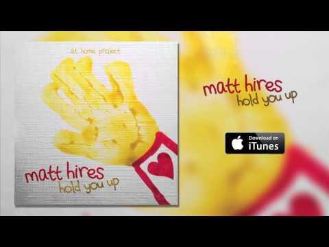 Matt Hires - Hold You Up