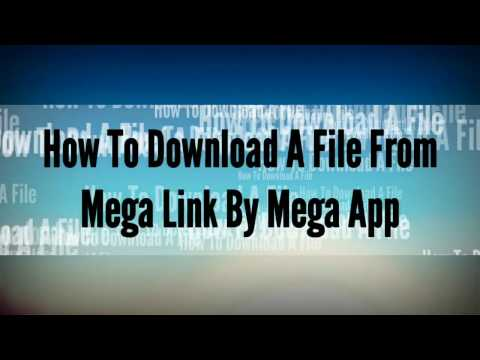 How To Download A File From Mega Link By Mega App
