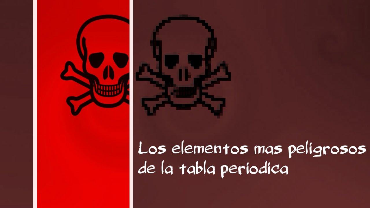 top los elementos ms peligrosos de la tabla peridica