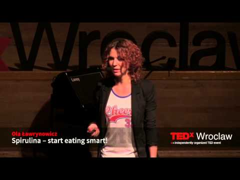 Spirulina - start eating smart | Ola Ławrynowicz | TEDxWroclaw