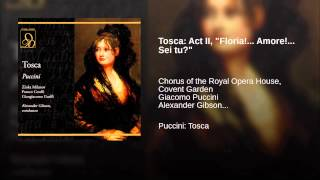 "Tosca: Act II, ""Floria!... Amore!... Sei tu?"""