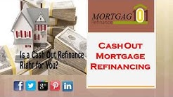 Is A Cash Out Mortgage Refinance Right For You - Refinancing With Low Interest Home Loan