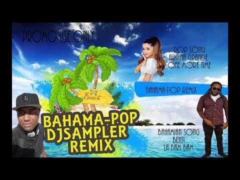 (NEW) Bahama Pop Music - Bahamian/Pop Remix -  Ariana Grande - One More Time - Benji La Bam Bam