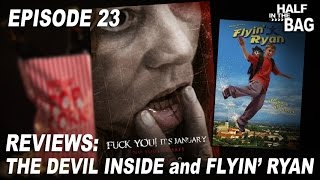 Half in the Bag Episode 23: The Devil Inside and Flyin