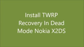 Install TWRP In Dead Mode Nokia X2DS