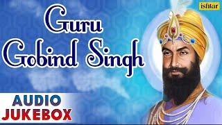 Guru Gobind Singh : Punjabi Shabad Keertan ~ Audio Jukebox