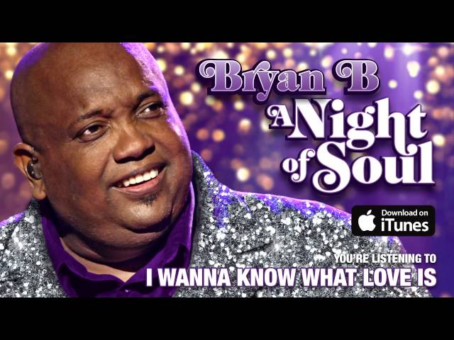 Bryan B - I Wanna Know What Love Is (Official Audio)