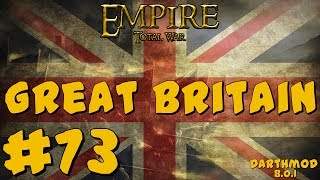 Empire Total War: Darthmod - Great Britain Campaign #73 ~ World Domination Begins!