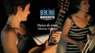BIKINI MARGARITA - Deusa de amor (Moreno Veloso)
