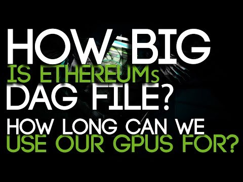 DAG File Size Ethereum, How Long Can We Use Our GPUs For Mining it?